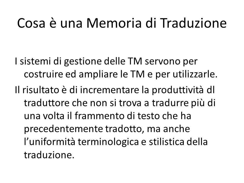 Cosa è una Memoria di Traduzione I sistemi di gestione delle TM servono per costruire ed ampliare le TM e per utilizzarle.