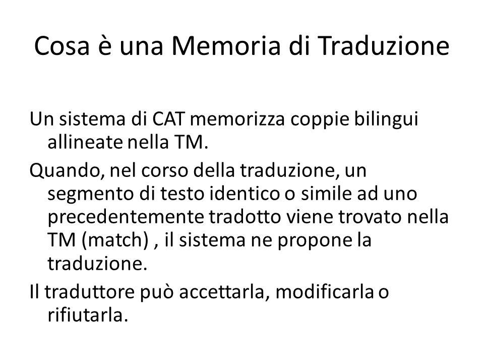 Cosa è una Memoria di Traduzione Un sistema di CAT memorizza coppie bilingui allineate nella TM.