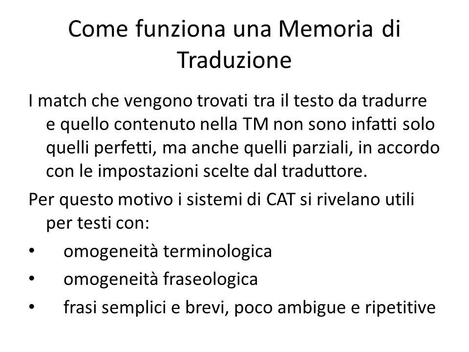 Come funziona una Memoria di Traduzione I match che vengono trovati tra il testo da tradurre e quello contenuto nella TM non sono infatti solo quelli perfetti, ma anche quelli parziali, in accordo con le impostazioni scelte dal traduttore.