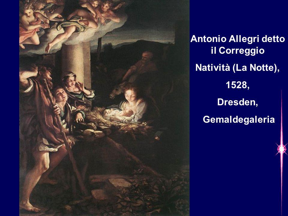 Antonio Allegri detto il Correggio Natività (La Notte), 1528, Dresden, Gemaldegaleria