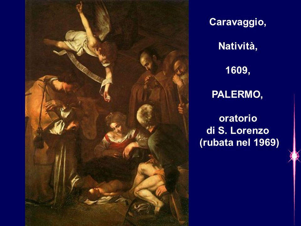 Caravaggio, Natività, 1609, PALERMO, oratorio di S. Lorenzo (rubata nel 1969)