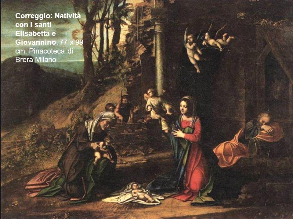 Correggio: Natività con i santi Elisabetta e Giovannino, 77 x 99 cm. Pinacoteca di Brera Milano