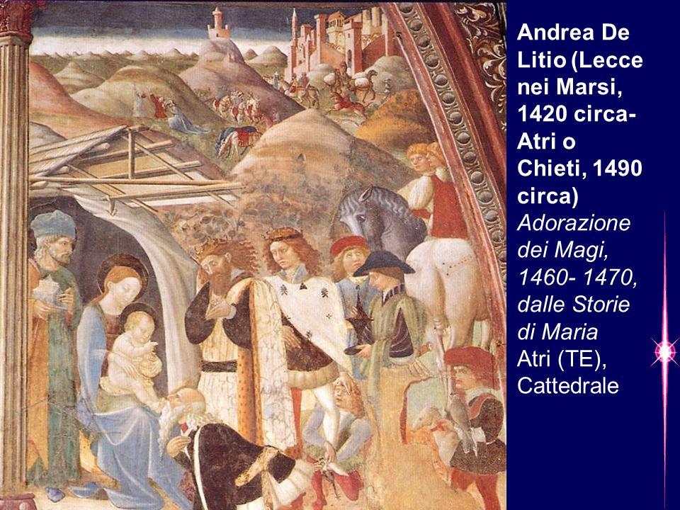 Andrea De Litio (Lecce nei Marsi, 1420 circa- Atri o Chieti, 1490 circa) Adorazione dei Magi, 1460- 1470, dalle Storie di Maria Atri (TE), Cattedrale