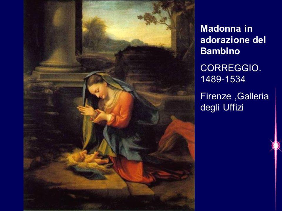Madonna in adorazione del Bambino CORREGGIO. 1489-1534 Firenze,Galleria degli Uffizi