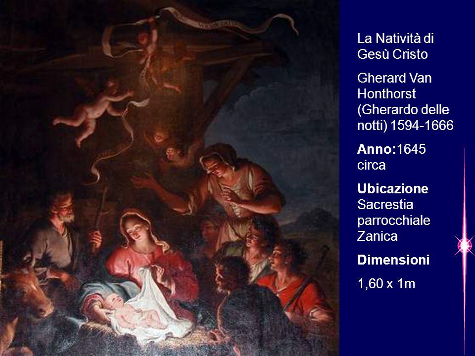 La Natività di Gesù Cristo Gherard Van Honthorst (Gherardo delle notti) 1594-1666 Anno:1645 circa Ubicazione Sacrestia parrocchiale Zanica Dimensioni 1,60 x 1m