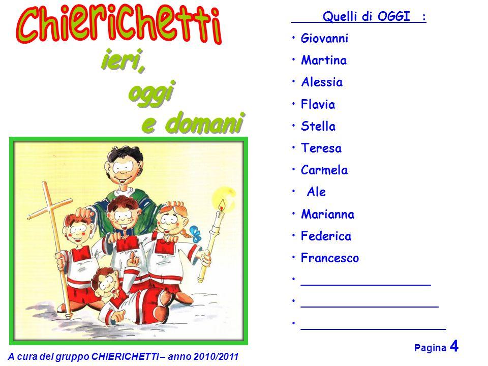 A cura del gruppo CHIERICHETTI – anno 2010/2011 Pagina 4 Quelli di OGGI : Giovanni Martina Alessia Flavia Stella Teresa Carmela Ale Marianna Federica