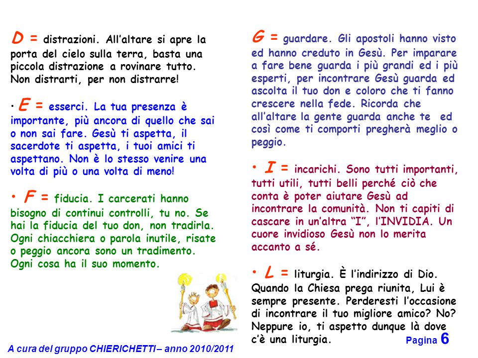 A cura del gruppo CHIERICHETTI – anno 2010/2011 Pagina 6 D = distrazioni. All'altare si apre la porta del cielo sulla terra, basta una piccola distraz