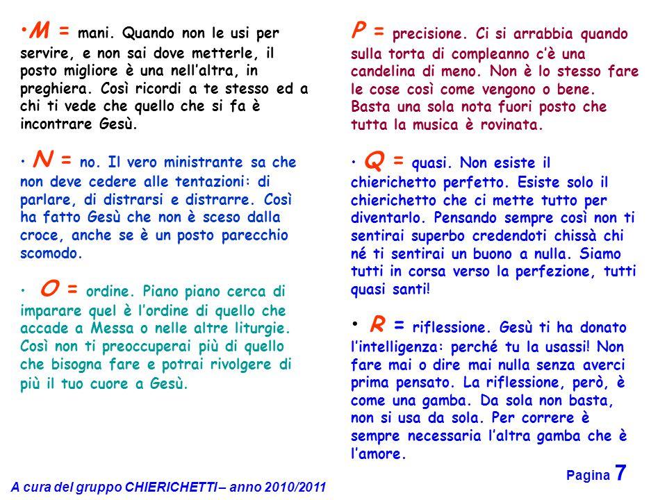 A cura del gruppo CHIERICHETTI – anno 2010/2011 Pagina 7 P = precisione. Ci si arrabbia quando sulla torta di compleanno c'è una candelina di meno. No