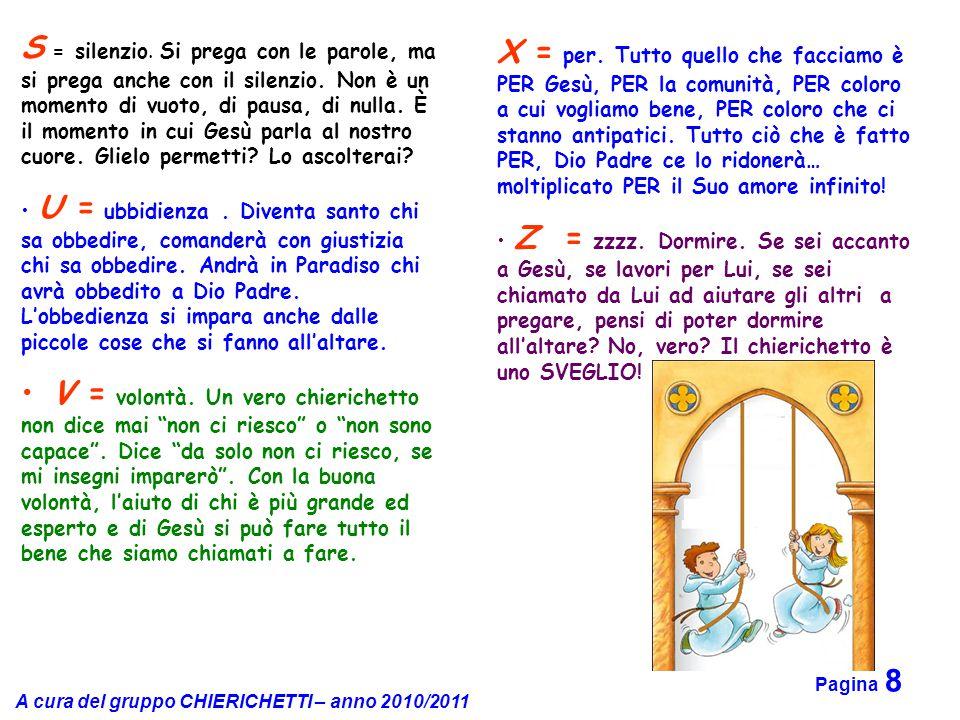 A cura del gruppo CHIERICHETTI – anno 2010/2011 Pagina 8 X = per. Tutto quello che facciamo è PER Gesù, PER la comunità, PER coloro a cui vogliamo ben