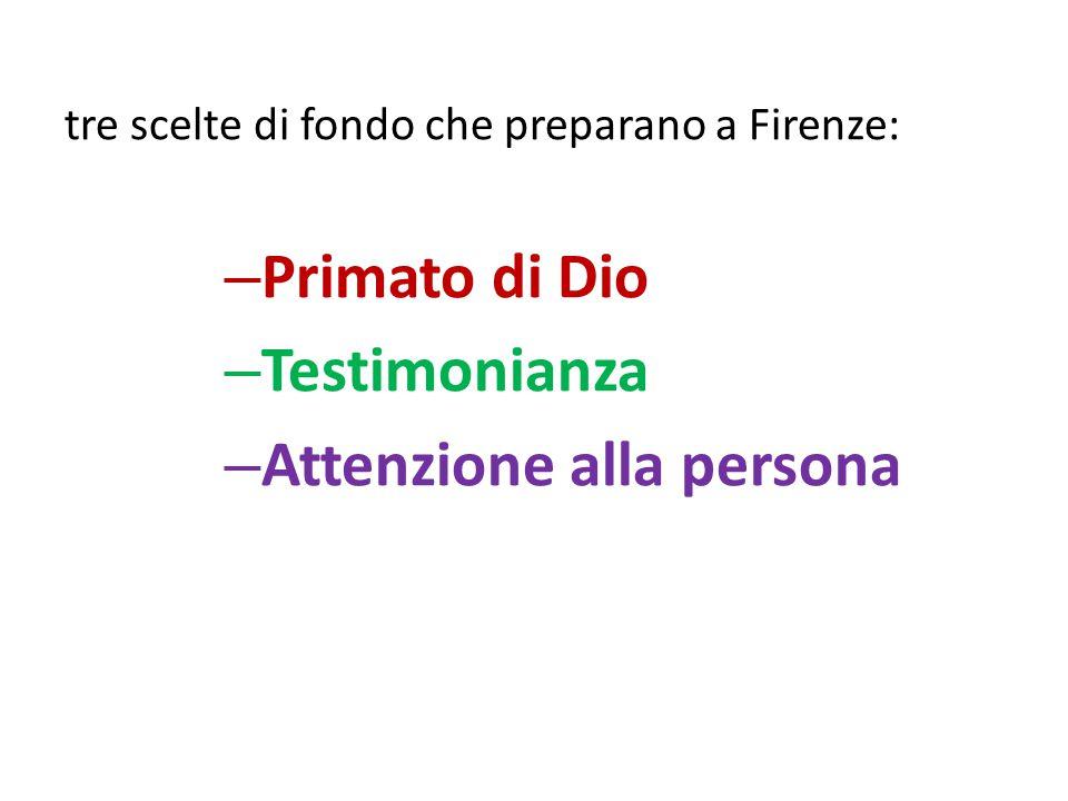tre scelte di fondo che preparano a Firenze: – Primato di Dio – Testimonianza – Attenzione alla persona