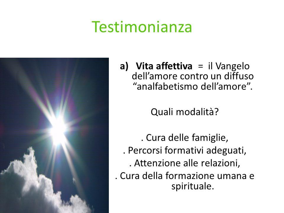 Testimonianza a)Vita affettiva = il Vangelo dell'amore contro un diffuso analfabetismo dell'amore .