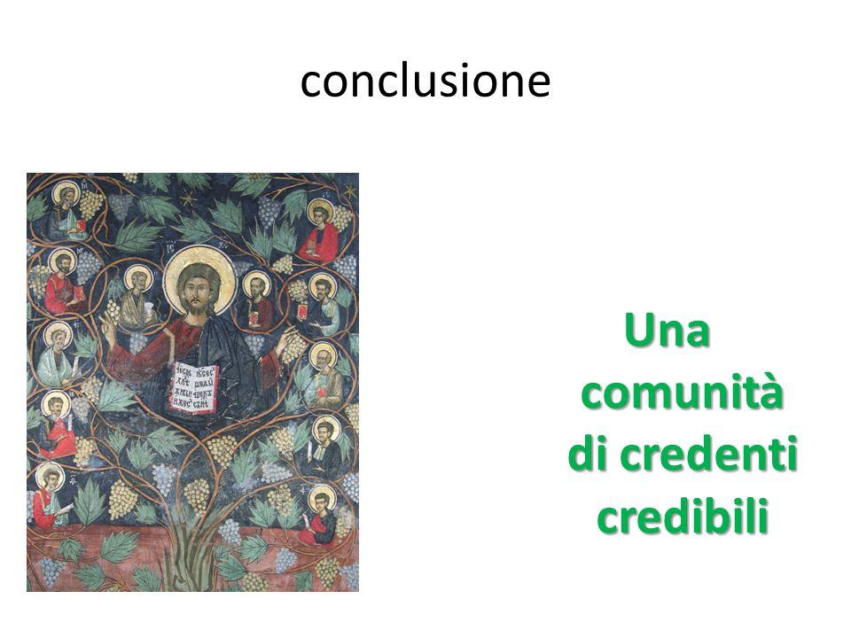 conclusione Una comunità di credenti credibili