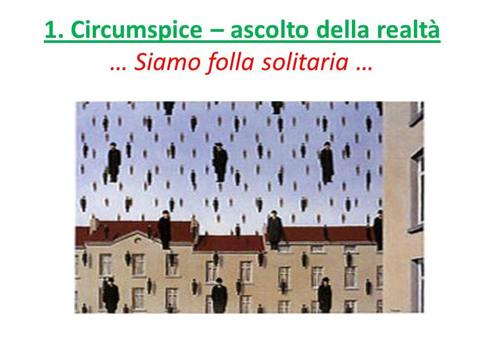 1. Circumspice – ascolto della realtà … Siamo folla solitaria …