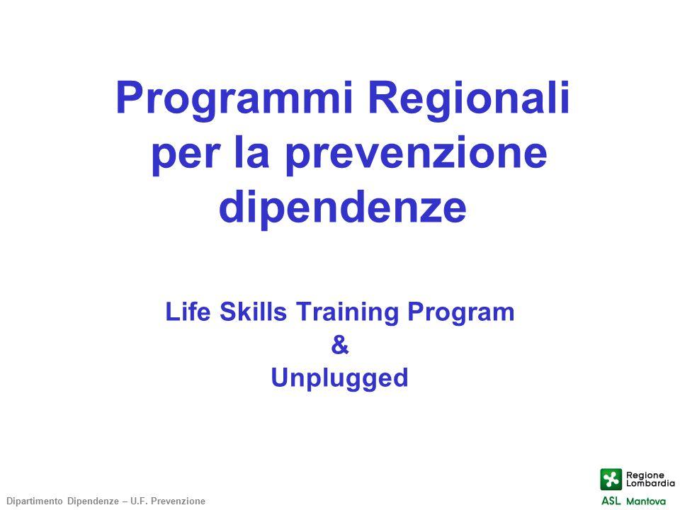 Programmi Regionali per la prevenzione dipendenze Life Skills Training Program & Unplugged Dipartimento Dipendenze – U.F. Prevenzione