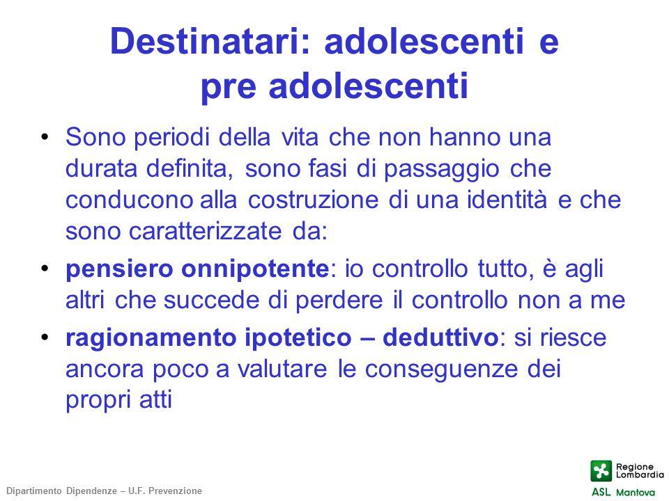 Destinatari: adolescenti e pre adolescenti Sono periodi della vita che non hanno una durata definita, sono fasi di passaggio che conducono alla costru