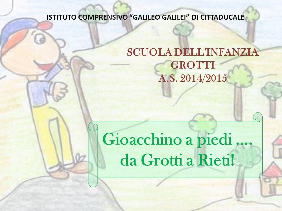 """ISTITUTO COMPRENSIVO """"GALILEO GALILEI"""" DI CITTADUCALE SCUOLA DELL'INFANZIA GROTTI A.S. 2014/2015 Gioacchino a piedi …. da Grotti a Rieti!"""