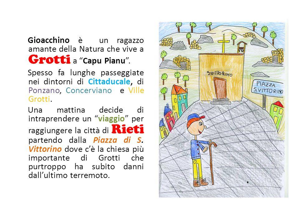 """Gioacchino è un ragazzo amante della Natura che vive a Grotti a """"Capu Pianu"""". Spesso fa lunghe passeggiate nei dintorni di Cittaducale, di Ponzano, Co"""