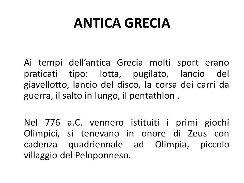 ANTICA GRECIA Ai tempi dell'antica Grecia molti sport erano praticati tipo: lotta, pugilato, lancio del giavellotto, lancio del disco, la corsa dei carri da guerra, il salto in lungo, il pentathlon.