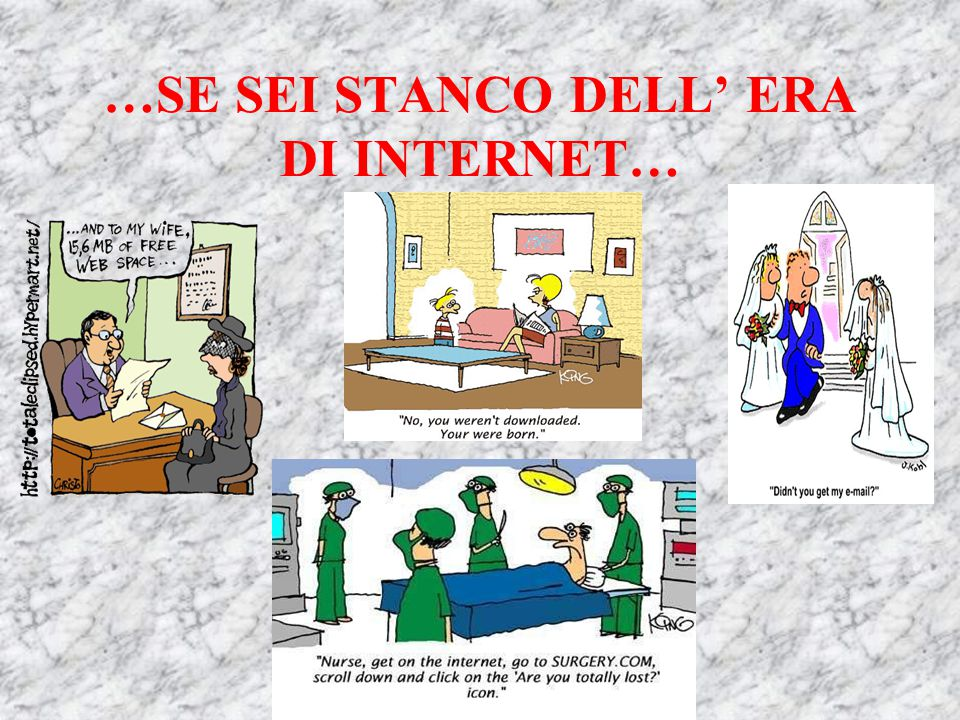 …SE SEI STANCO DELL' ERA DI INTERNET…