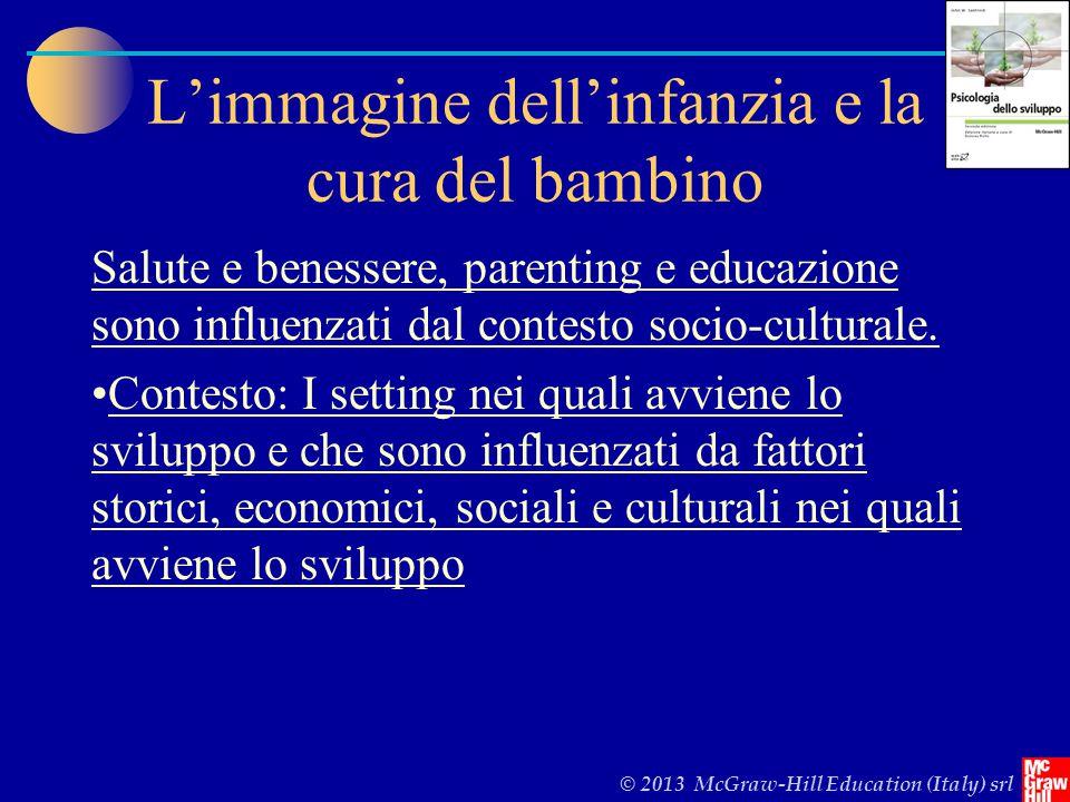 © 2013 McGraw-Hill Education (Italy) srl L'immagine dell'infanzia e la cura del bambino Salute e benessere, parenting e educazione sono influenzati dal contesto socio-culturale.