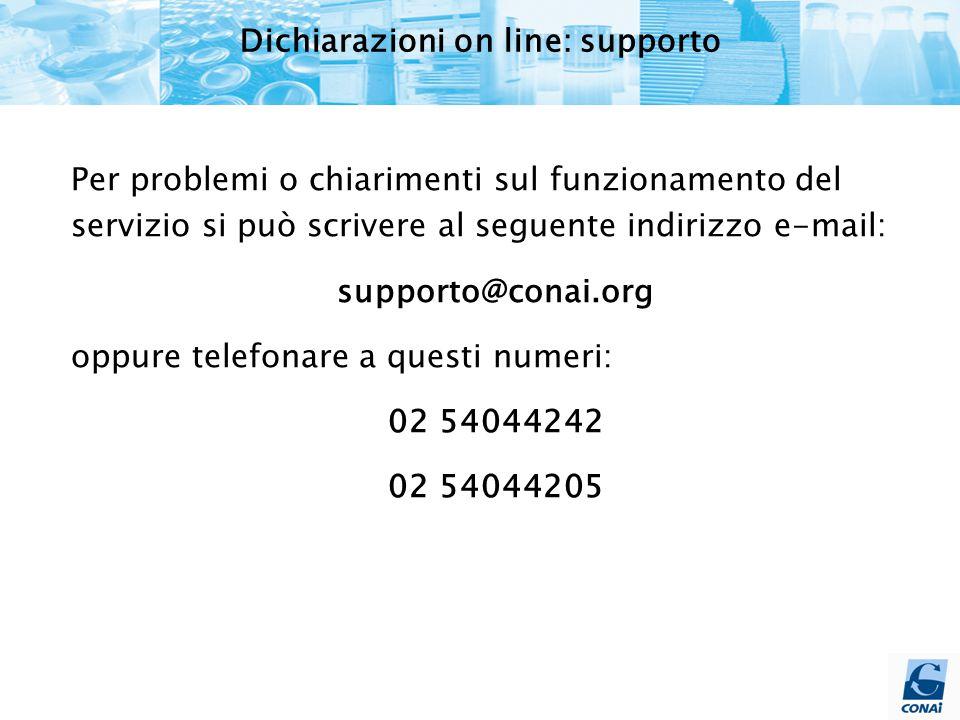 Per problemi o chiarimenti sul funzionamento del servizio si può scrivere al seguente indirizzo e-mail: supporto@conai.org oppure telefonare a questi numeri: 02 54044242 02 54044205 Dichiarazioni on line: supporto