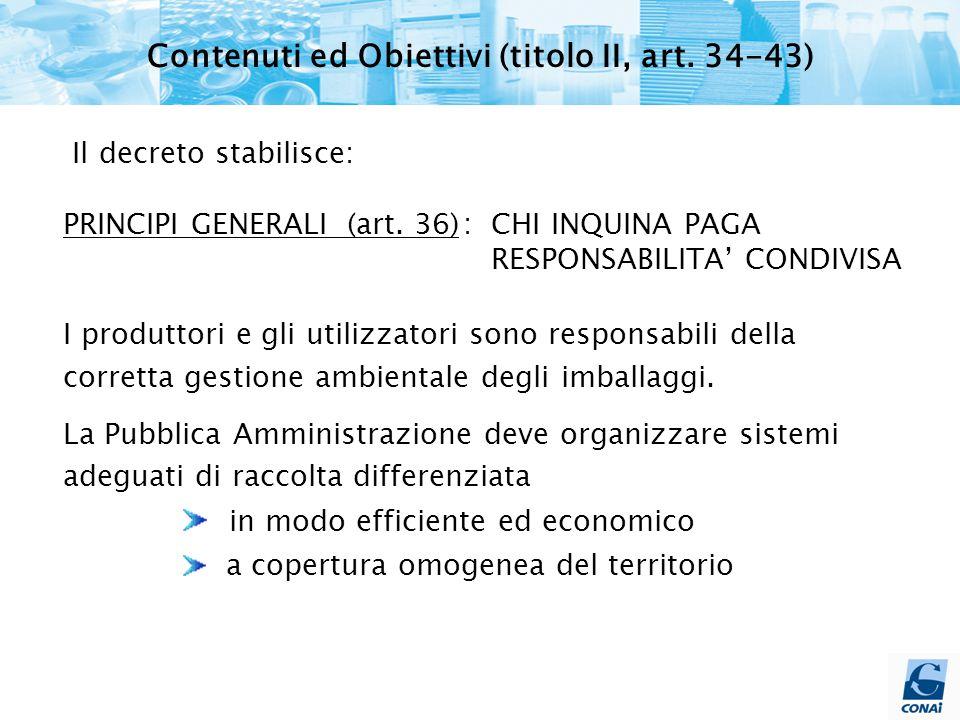 Il decreto stabilisce: PRINCIPI GENERALI (art. 36): CHI INQUINA PAGA RESPONSABILITA' CONDIVISA I produttori e gli utilizzatori sono responsabili della
