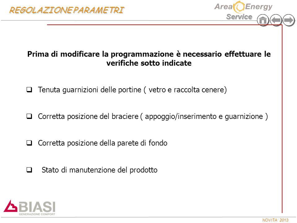 NOVITA' 2013 Service Prima di modificare la programmazione è necessario effettuare le verifiche sotto indicate  Tenuta guarnizioni delle portine ( ve