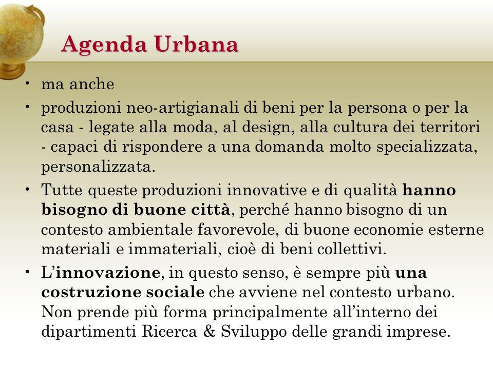 Agenda Urbana ma anche produzioni neo-artigianali di beni per la persona o per la casa - legate alla moda, al design, alla cultura dei territori - capaci di rispondere a una domanda molto specializzata, personalizzata.