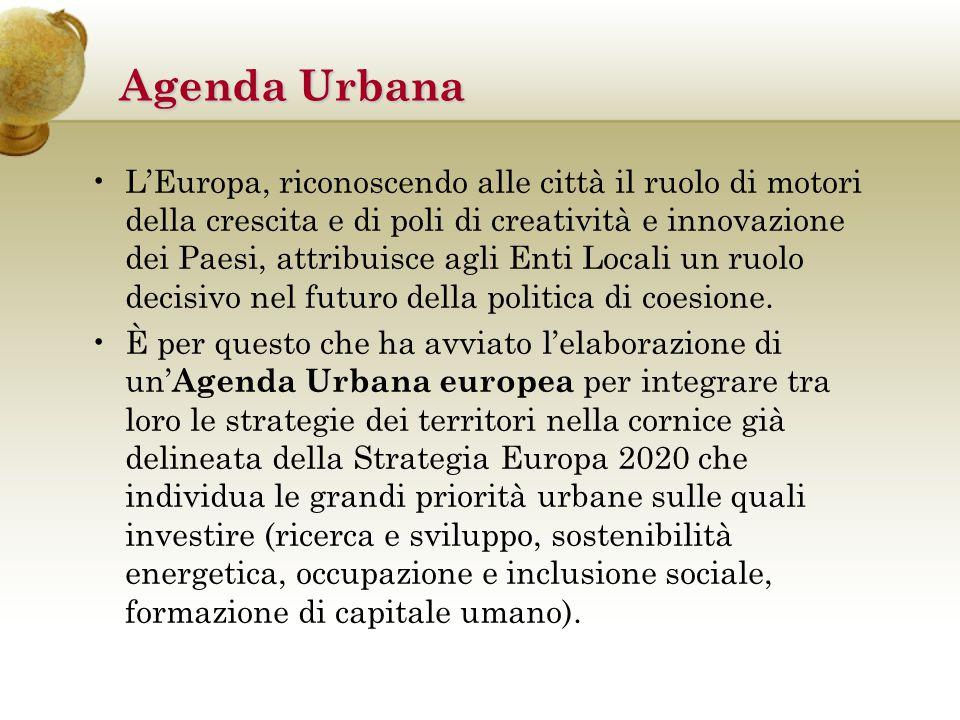 Agenda Urbana L'Europa, riconoscendo alle città il ruolo di motori della crescita e di poli di creatività e innovazione dei Paesi, attribuisce agli Enti Locali un ruolo decisivo nel futuro della politica di coesione.