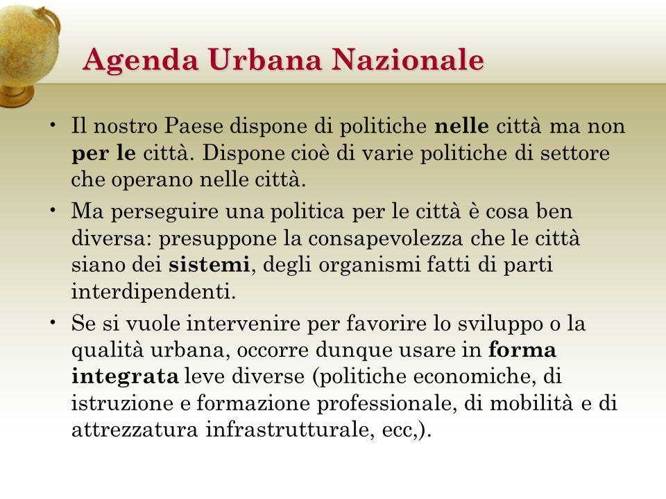 Agenda Urbana Nazionale Il nostro Paese dispone di politiche nelle città ma non per le città.
