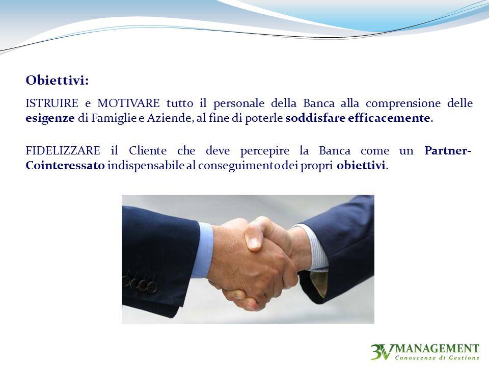 Obiettivi: ISTRUIRE e MOTIVARE tutto il personale della Banca alla comprensione delle esigenze di Famiglie e Aziende, al fine di poterle soddisfare efficacemente.