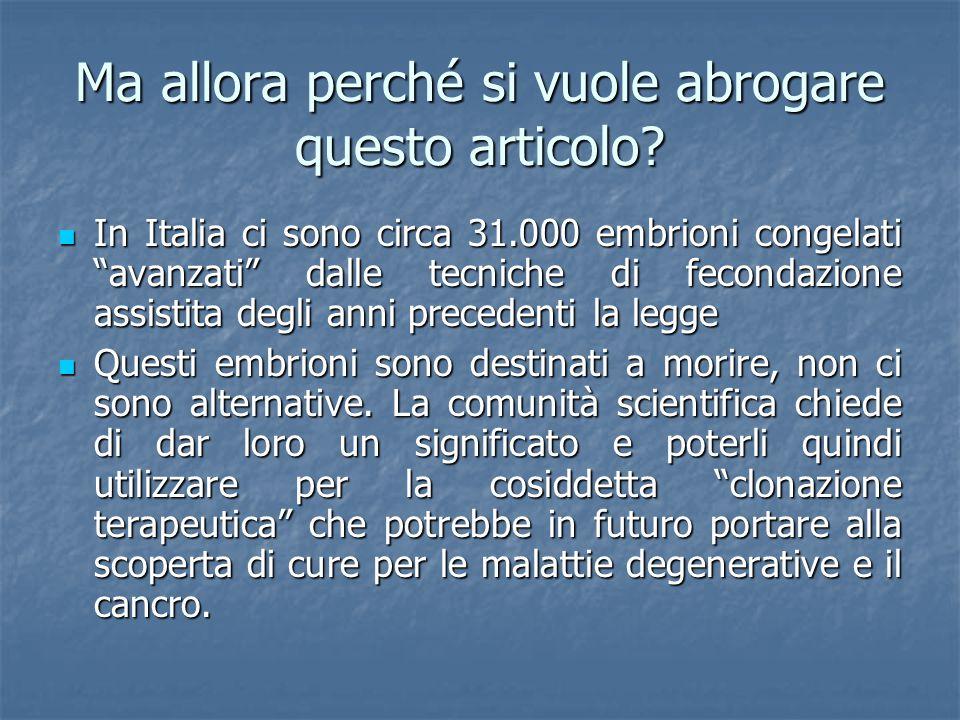 """Ma allora perché si vuole abrogare questo articolo? In Italia ci sono circa 31.000 embrioni congelati """"avanzati"""" dalle tecniche di fecondazione assist"""