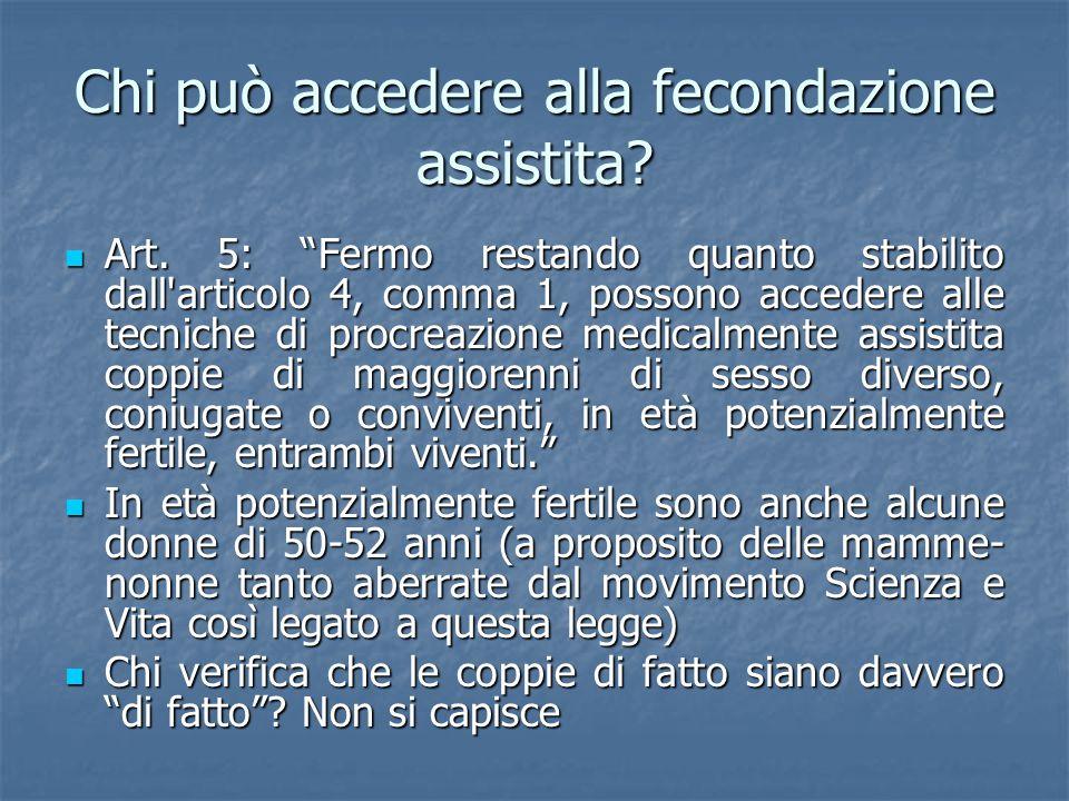 """Chi può accedere alla fecondazione assistita? Art. 5: """"Fermo restando quanto stabilito dall'articolo 4, comma 1, possono accedere alle tecniche di pro"""
