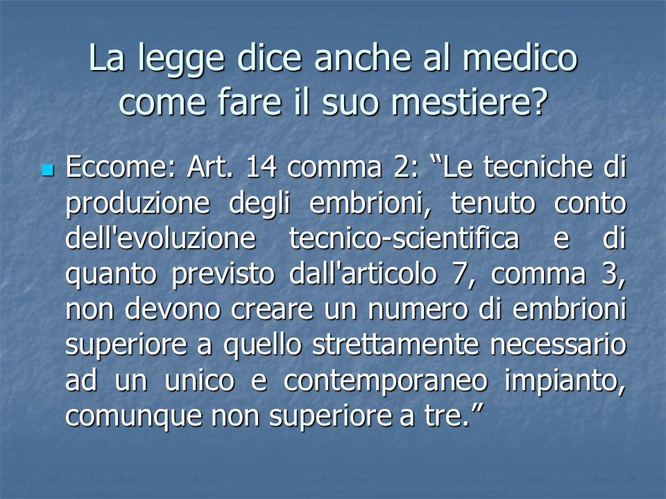 """La legge dice anche al medico come fare il suo mestiere? Eccome: Art. 14 comma 2: """"Le tecniche di produzione degli embrioni, tenuto conto dell'evoluzi"""