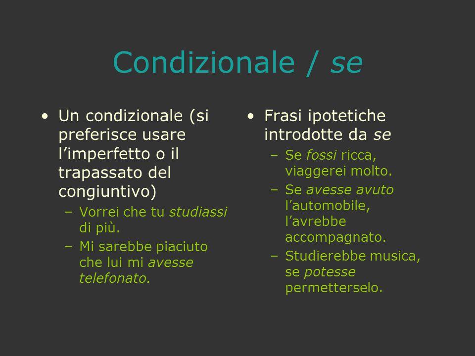 Condizionale / se Un condizionale (si preferisce usare l'imperfetto o il trapassato del congiuntivo) –Vorrei che tu studiassi di più. –Mi sarebbe piac