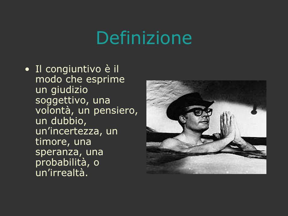 Definizione Il congiuntivo è il modo che esprime un giudizio soggettivo, una volontà, un pensiero, un dubbio, un'incertezza, un timore, una speranza,