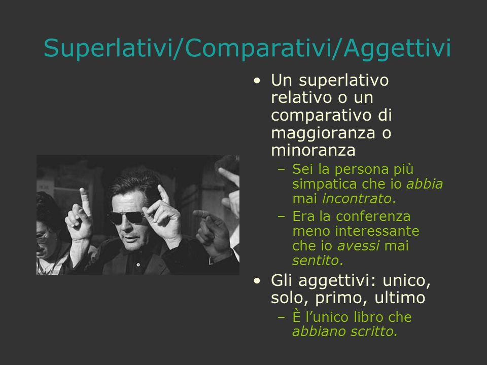 Superlativi/Comparativi/Aggettivi Un superlativo relativo o un comparativo di maggioranza o minoranza –Sei la persona più simpatica che io abbia mai i