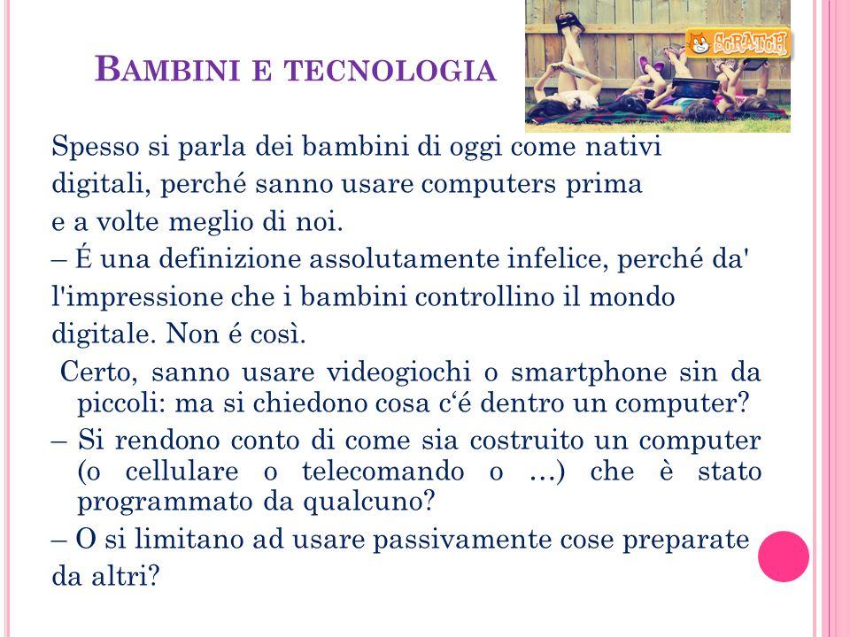 B AMBINI E TECNOLOGIA Spesso si parla dei bambini di oggi come nativi digitali, perché sanno usare computers prima e a volte meglio di noi. – É una de