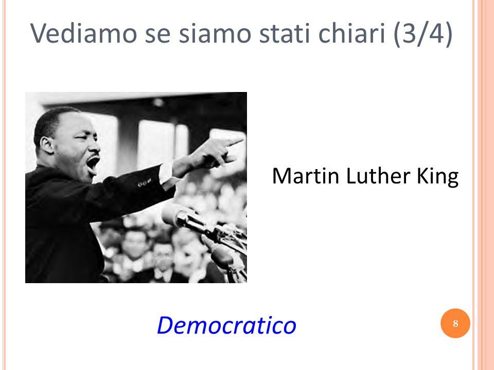 8 Vediamo se siamo stati chiari (3/4) Democratico Martin Luther King