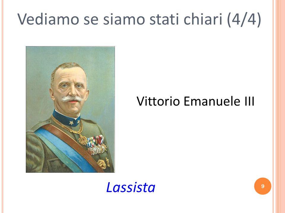 9 Vediamo se siamo stati chiari (4/4) Lassista Vittorio Emanuele III