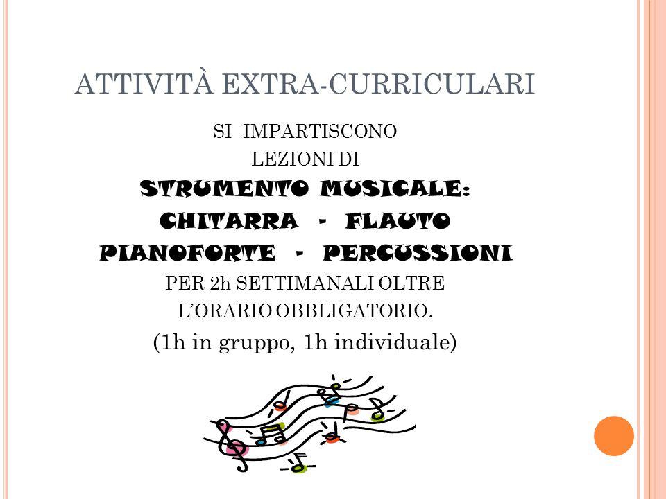 ATTIVITÀ EXTRA-CURRICULARI SI IMPARTISCONO LEZIONI DI STRUMENTO MUSICALE: CHITARRA - FLAUTO PIANOFORTE - PERCUSSIONI PER 2h SETTIMANALI OLTRE L'ORARIO