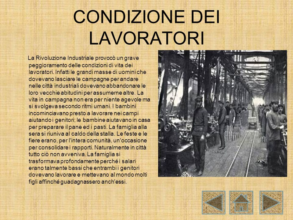 CONDIZIONE DEI LAVORATORI La Rivoluzione Industriale provocò un grave peggioramento delle condizioni di vita dei lavoratori.