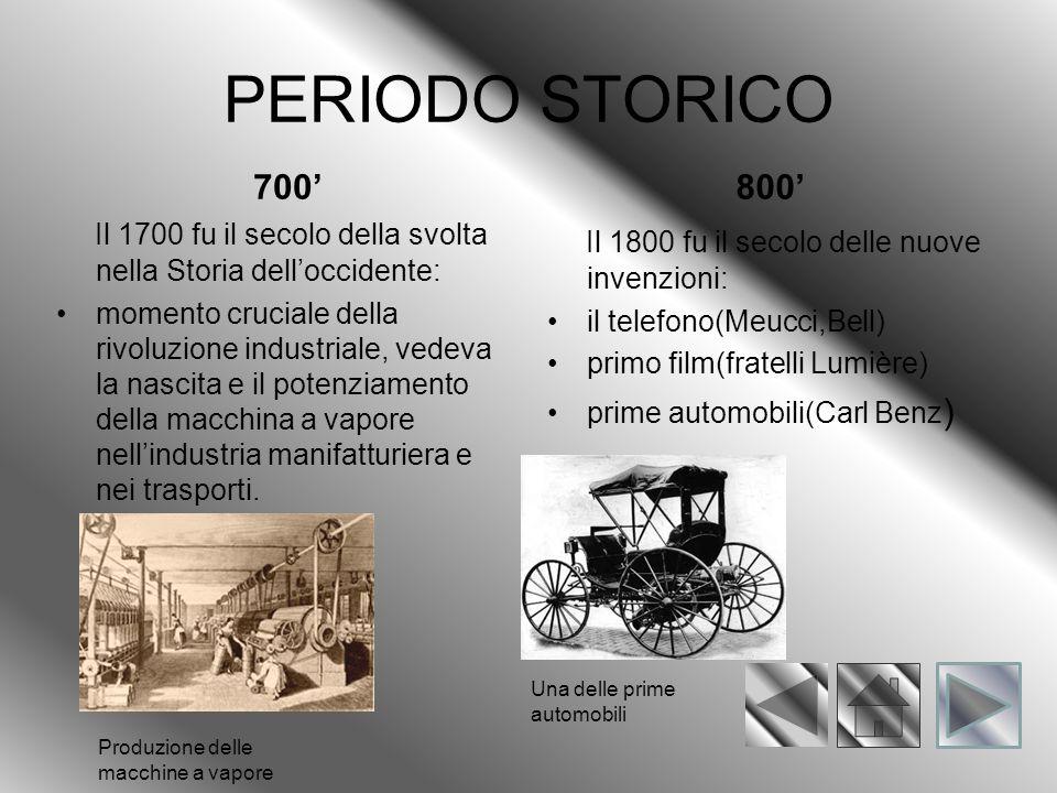PERIODO STORICO 700' Il 1700 fu il secolo della svolta nella Storia dell'occidente: momento cruciale della rivoluzione industriale, vedeva la nascita e il potenziamento della macchina a vapore nell'industria manifatturiera e nei trasporti.