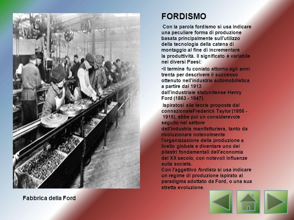 FORDISMO Con la parola fordismo si usa indicare una peculiare forma di produzione basata principalmente sull utilizzo della tecnologia della catena di montaggio al fine di incrementare la produttività.