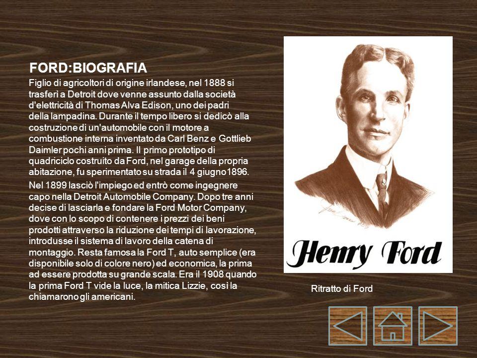 FORD:BIOGRAFIA Figlio di agricoltori di origine irlandese, nel 1888 si trasferì a Detroit dove venne assunto dalla società d elettricità di Thomas Alva Edison, uno dei padri della lampadina.