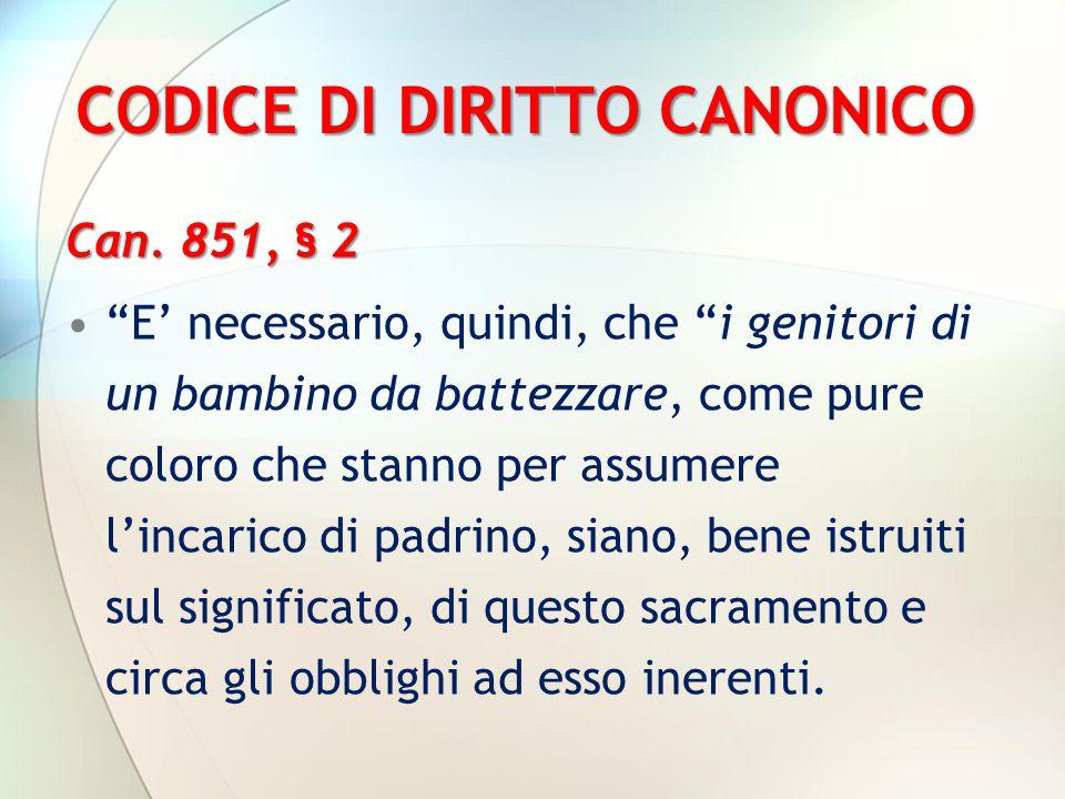 """CODICE DI DIRITTO CANONICO Can. 851, § 2 """"E' necessario, quindi, che """"i genitori di un bambino da battezzare, come pure coloro che stanno per assumere"""