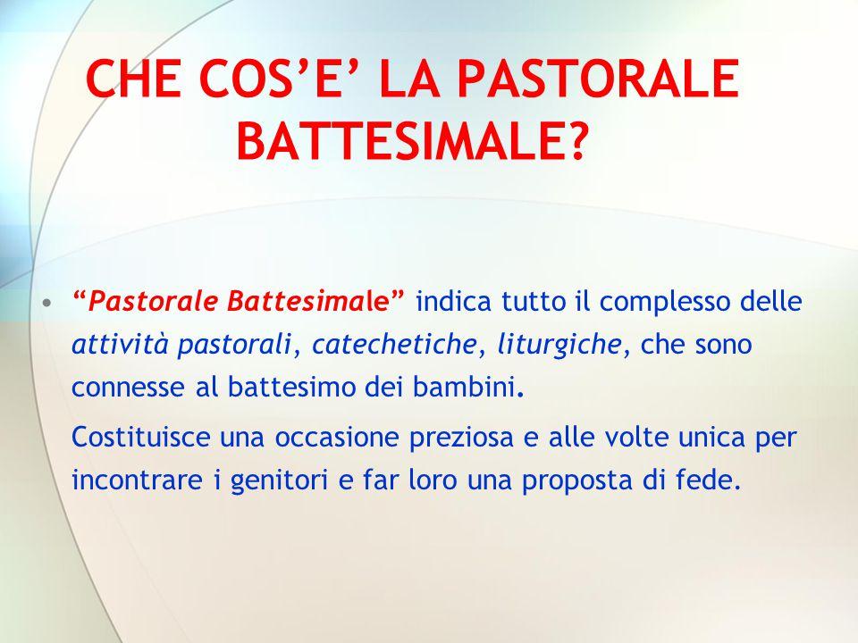 """CHE COS'E' LA PASTORALE BATTESIMALE? """"Pastorale Battesimale"""" indica tutto il complesso delle attività pastorali, catechetiche, liturgiche, che sono co"""