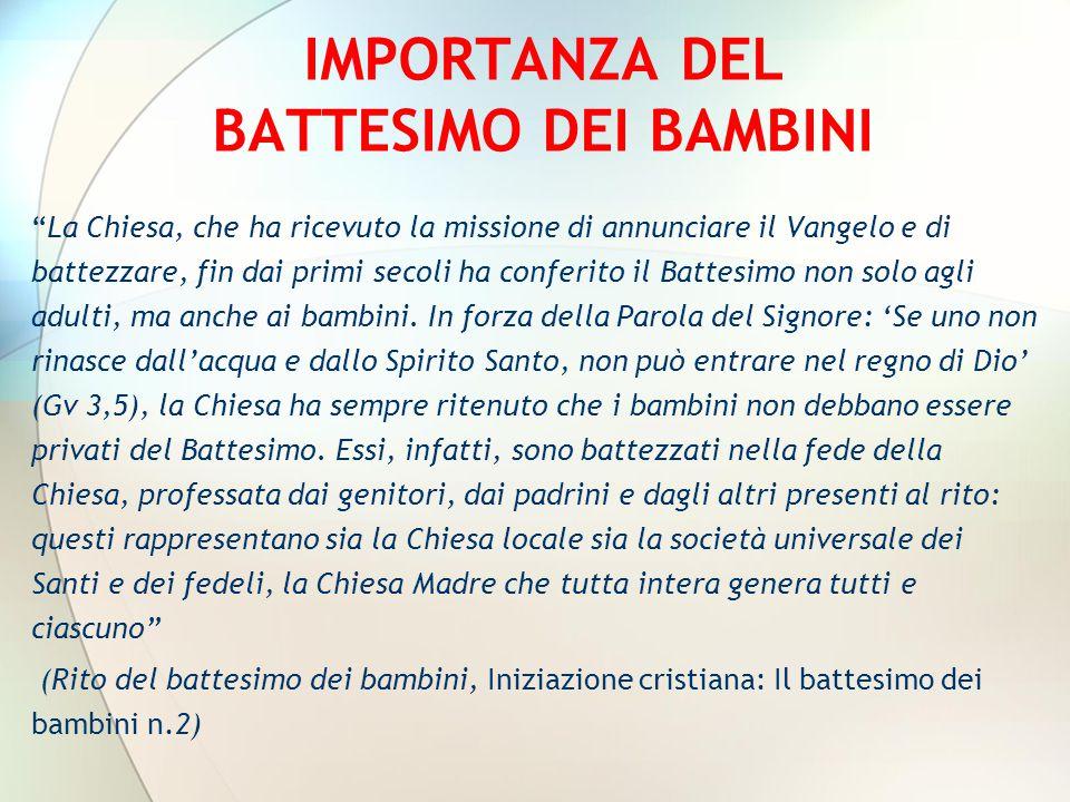 """IMPORTANZA DEL BATTESIMO DEI BAMBINI """"La Chiesa, che ha ricevuto la missione di annunciare il Vangelo e di battezzare, fin dai primi secoli ha conferi"""