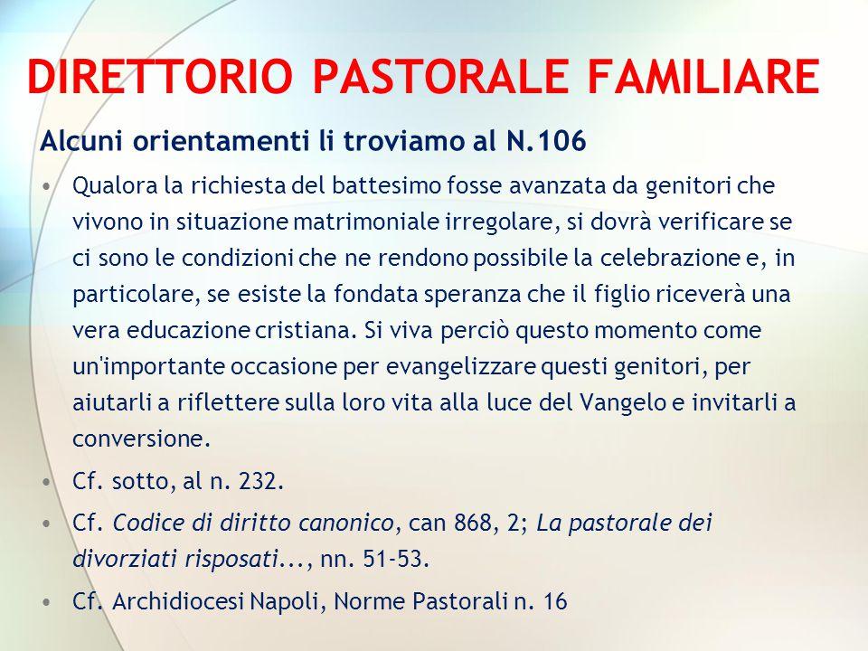 DIRETTORIO PASTORALE FAMILIARE Alcuni orientamenti li troviamo al N.106 Qualora la richiesta del battesimo fosse avanzata da genitori che vivono in si