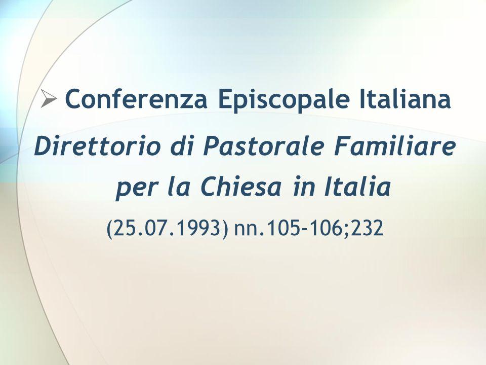  Conferenza Episcopale Italiana Direttorio di Pastorale Familiare per la Chiesa in Italia (25.07.1993) nn.105-106;232
